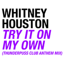 Try It On My Own (Thunderpuss Club Anthem Mix)/Whitney Houston