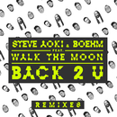 Back 2 U (William Black Remix) feat.WALK THE MOON/Steve Aoki