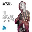 I'll Never Forget/Alfonso Padilla