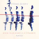 When Your Heart Is A Stranger (Remix Bundle)/Friends In Paris