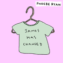 James Has Changed/Phoebe Ryan