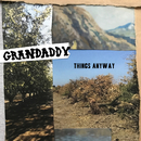 Things Anyway/Grandaddy