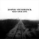 Need Your Love/Jasper Steverlinck