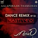 "Aalaporaan Thamizhan (Dance Remix by DJ Mastermind) [From ""Mersal""]/A.R. Rahman, DJ Mastermind, Kailash Kher, Sathya Prakash, Deepak & Pooja AV"