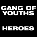 Heroes/Gang of Youths