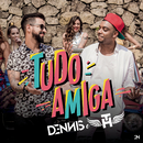 Tudo Amiga feat.MC TH/Dennis DJ