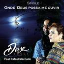 Onde Deus Possa Me Ouvir feat.Rafael Machado/Deise Lucci