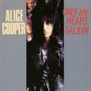 Only My Heart Talkin'/Alice Cooper