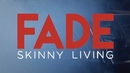 Fade (Official Video)/Skinny Living
