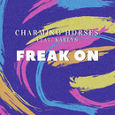 Freak On feat.Karlyn/Charming Horses