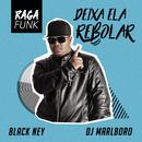 Deixa Ela Rebolar/Black Ney & DJ Marlboro