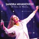 40 Años de Música (En Vivo)/Sandra Mihanovich