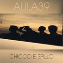 Chicco E Spillo/Aula 39