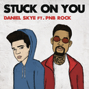 Stuck On You feat.PnB Rock/Daniel Skye
