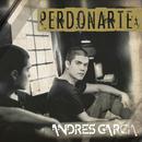 Perdonarte/Andres Garcia