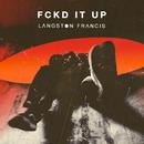FCKD IT UP/Langston Francis