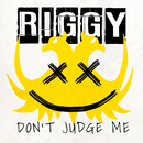 Don't Judge Me/Riggy