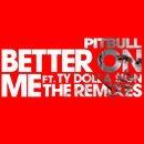 Better On Me (The Remixes) feat.Ty Dolla $ign/Pitbull