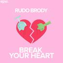 Break Your Heart/Rudo Brody