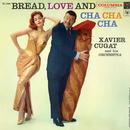 Bread, Love and Cha Cha Cha/Xavier Cugat & His Orchestra