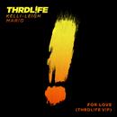 For Love (THRDL!FE V!P)/THRDL!FE x Kelli-Leigh x Mario