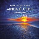 Ainda é Cedo (Remixes) feat.O Sócio/Roger Lyra