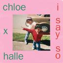 I Say So/Chloe x Halle
