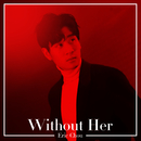 Without Her/Eric Chou