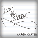 Don't Say Goodbye/Aaron Carter
