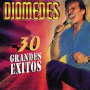 Diomedes - 30 Grandes Exitos/Diomedes Díaz