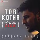 Tor Kotha (Tera Zikr)/Darshan Raval