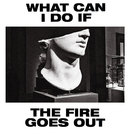 What Can I Do If the Fire Goes Out?/Gang of Youths