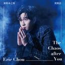 The Chaos After You/Eric Chou