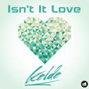 Isn't It Love/Kelde