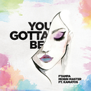 You Gotta Be/FTampa, Mobin Master & Kamatos