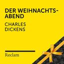 Dickens: Der Weihnachtsabend (Reclam Hörbuch)/Reclam Hörbücher x Winfried Frey x Charles Dickens