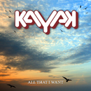 All That I Want/Kayak