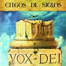 Ciegos de Siglos/Vox Dei