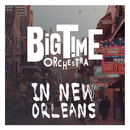 Big Time Orchestra in New Orleans/Big Time Orchestra