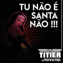 Tu Não é Santa Não (Versão Light by Tonni Mix)/MC Titier