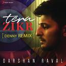 Tera Zikr (Denny Remix)/Darshan Raval