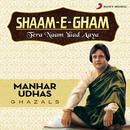 Shaam-E-Gham: Tera Naam Yaad Aaya/Manhar Udhas