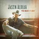 You Make It Easy/Jason Aldean