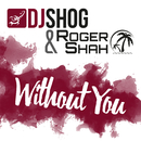 Without You/DJ Shog & Roger Shah