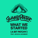 What We Started (A Bit Patchy) feat.Jessica Agombar/Sammy Porter