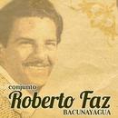 Bacunayagua (Remasterizado)/Conjunto Roberto Faz