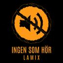 Ingen som hör/Lamix