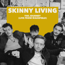 The Journey (Live from Wakefield)/Skinny Living