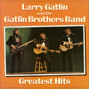Greatest Hits/Larry Gatlin & The Gatlin Brothers Band