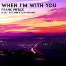 When I'm With You feat.JUSCOVA,Sam Vasami/Frank Pierce